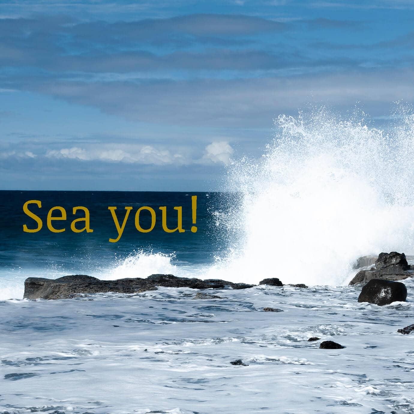 Sea you!